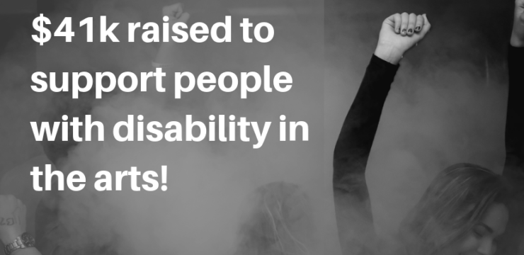 A woman dances with her arm outstretched in a cloud of smoke. Next to her are the words: $41k raised to support people with disability in the arts!