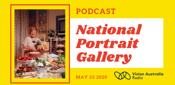 Image of a portrait photograph with the words National Portrait Gallery Podcast 23 May 2020 and the Vision Australia Radio Logo. The photographic portrait is of Margaret Fulton by Lewis Moreley. A smiling, middle-aged woman standing at a family dining table loaded with a sumptuous buffet of fruit, cakes, cheese, meats and salads.