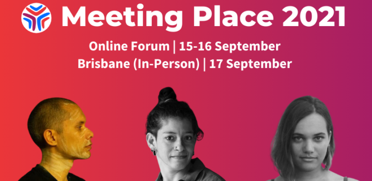 White writing on red/purple background. Meeting Place 2021. Online Forum 15-16 September. Brisbane (In-person) 17 September. There are headshots of three people, one man and two women, all aged in their 20s or 30s.